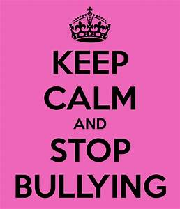 KEEP CALM AND STOP BULLYING Poster | tami | Keep Calm-o-Matic