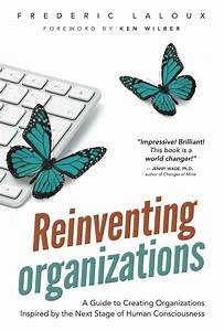 Reinventing Organisations - Where Talent Blooms And Our Callings Are Honoured