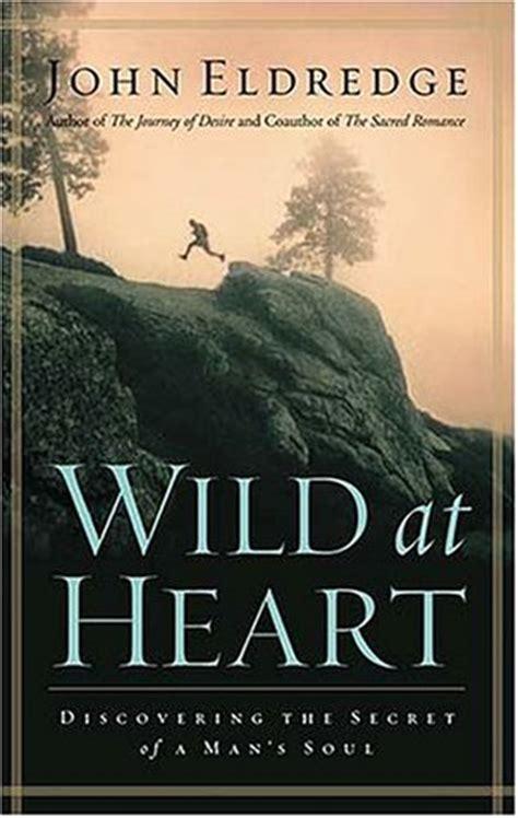 wild  heart discovering  secret   mans soul  john eldredge reviews discussion