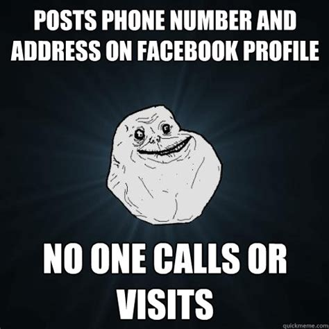 Phone Number Meme - posts phone number and address on facebook profile no one calls or visits forever alone