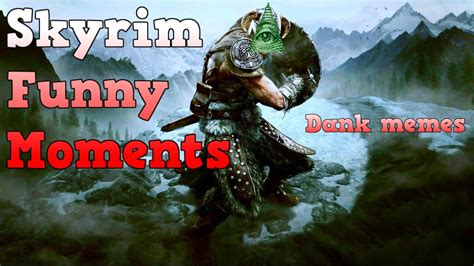Skyrim Funny Moments And Dank Memes Youtube