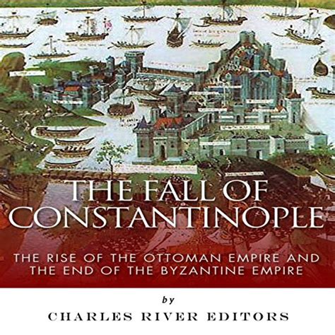The Rise Of The Ottoman Empire by The Fall Of Constantinople The Rise Of The Ottoman Empire