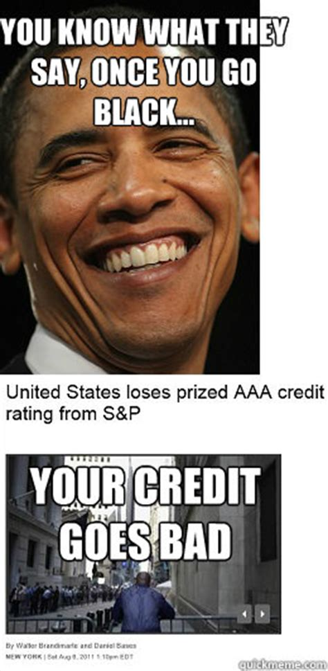 Bad Credit Meme - you know what they say once you go black your credit goes bad obama credit quickmeme
