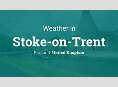 Weather for StokeonTrent, England, United Kingdom