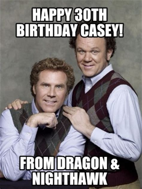 Happy 30th Birthday Meme - meme creator happy 30th birthday casey from dragon nighthawk meme generator at memecreator org