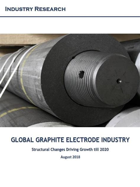 graphite electrode industry report structural  driving growth