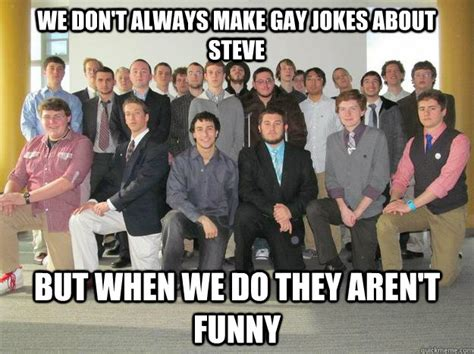 Gay Jokes Meme - we don t always make gay jokes about steve but when we do they aren t funny reall guys come on