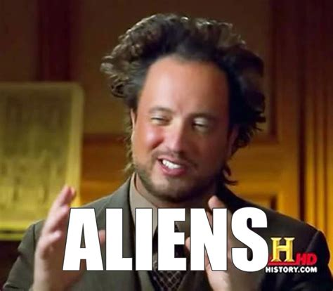 Ancient Aliens Meme - could ancient aliens really have existed futurism