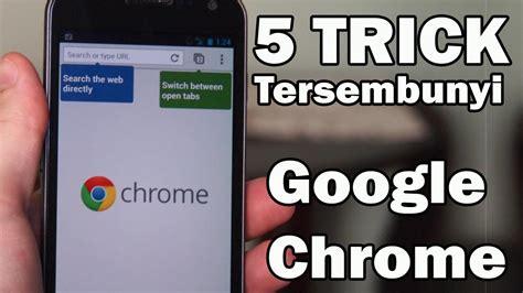 5 Fitur Keren Tersembunyi Pada Google Chrome Yang
