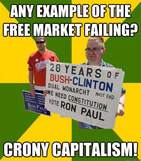 Meme Market - any exle of the free market failing crony capitalism brainwashed libertarian quickmeme