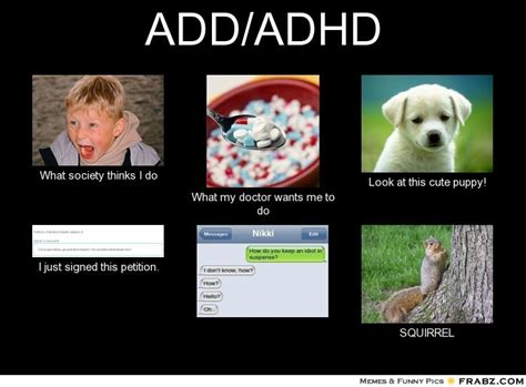 Add Meme - add adhd meme generator what i do a d d o c d dyslexia humor pinterest funny story