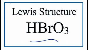 How To Draw The Lewis Dot Structure For Hbro3  Bromic Acid