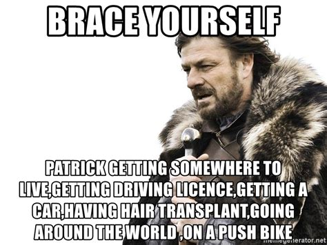 Brace Yourself Meme Generator - brace yourself patrick getting somewhere to live getting driving licence getting a car having