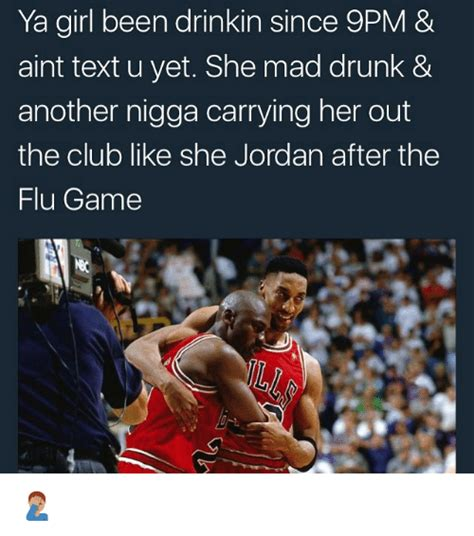 She Mad Meme - ya girl been drinkin since 9pm aint text u yet she mad drunk another nigga carrying her out
