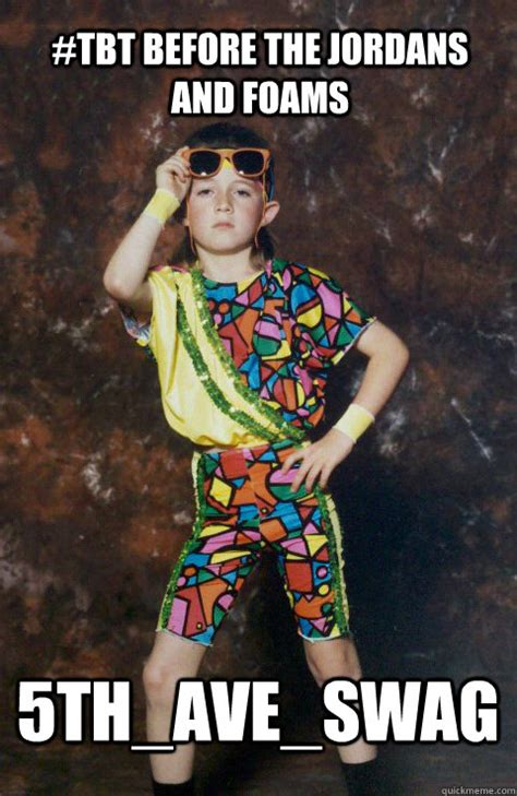 Tbt Meme - tbt before the jordans and foams 5th ave swag 80s retro hipster kid quickmeme