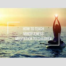 How To Teach Mindfulness Meditation To Children