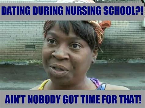 Nobody Got Time For That Meme - dating during nursing school ain t nobody got time for that sweetbrownmeme meme nursehumor