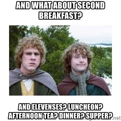 Second Breakfast Meme - and what about second breakfast and elevenses luncheon afternoon tea dinner supper merry