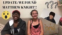 UPDATE: WE FOUND MATTHEW KNIGHT!?!? - YouTube