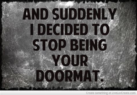 Doormat Quotes stop being a doormat quotes quotesgram