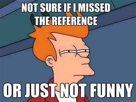 Not Sure If Fry Meme - not sure if i missed the reference or just not funny futurama fry quickmeme