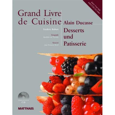 livre de cuisine patisserie grand livre de cuisine desserts und patisserie