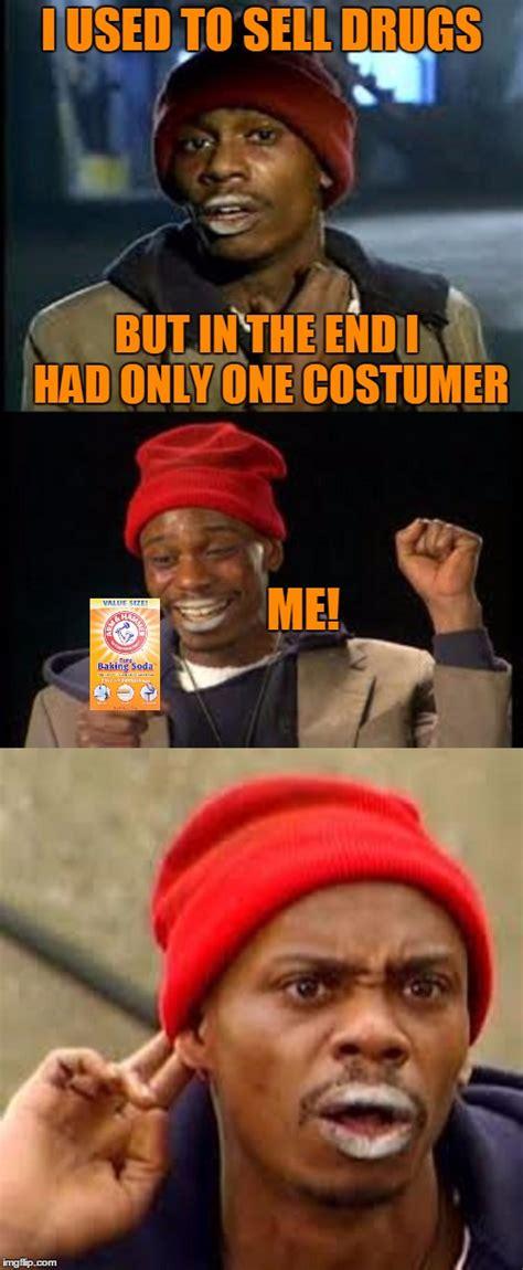 Tyrone Biggums Meme Generator - when you are your best costumer imgflip