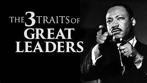 The 3 Traits Of Great Leaders - YouTube