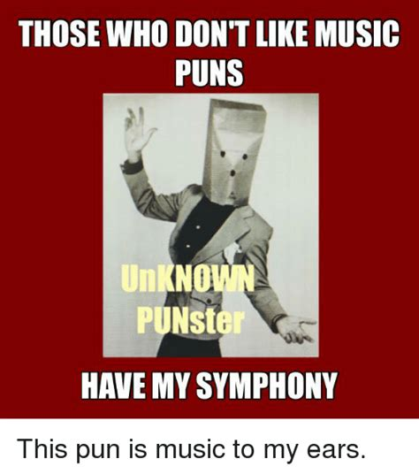 Meme Puns - those who don t like music puns no punster have my symphony this pun is music to my ears meme