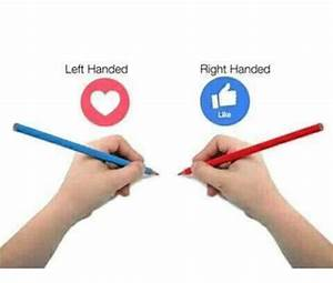 Left Handed Right Handed Like | Meme on SIZZLE