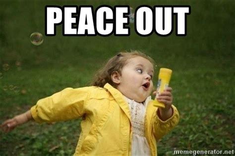 Of Peace Meme - peace out little girl running away meme generator