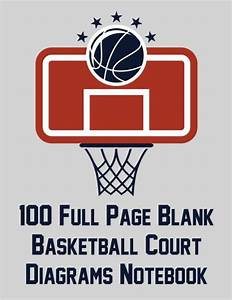 100 Full Page Blank Basketball Court Diagrams Notebook