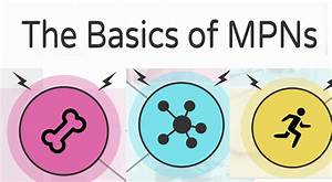 Three Types Of Mpns  Get To Know Your Disease And