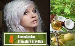4 Home Remedies For Premature Gray Hair Natural