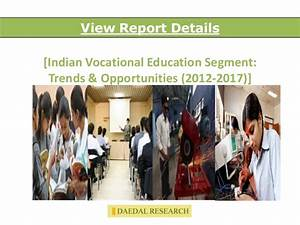 Indian Vocational Education Sector: Trends & Opportunities ...