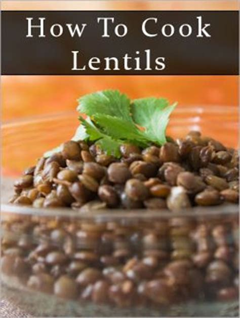 cook lentils how to cook lentils plus 20 dishes to try here s a versatile food item that can be used in a