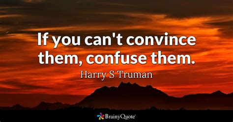 if you can t convince them confuse them harry s truman