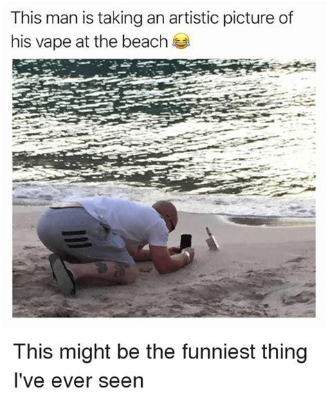Funny Beach Memes - 25 best memes about vape vape memes