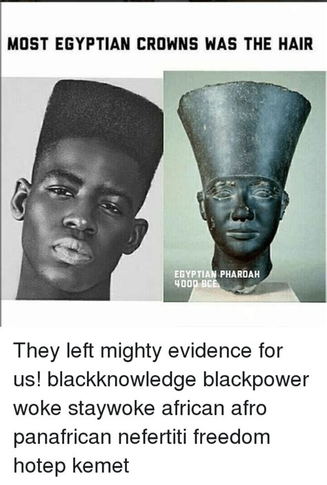 Hotep Memes - mostegyptian crowns was the hair egyptian pharoah 4000 bce they left mighty evidence for us