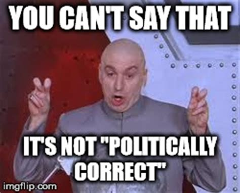 Politically Correct Meme - dr evil laser meme imgflip