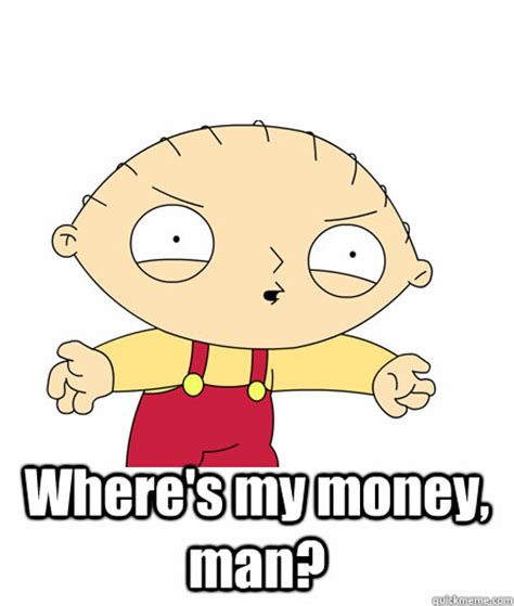 I Want My Money Meme - family guy stewie and brian wheres my money www imgkid com the image kid has it