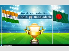 India vs Bangladesh World Cup Quarterfinal What Could We