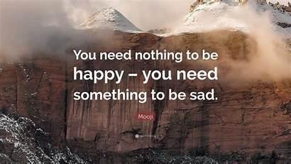 Mooji Happy Nothing Need Sad Quotes Quote