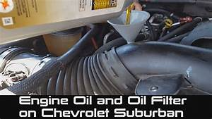 How To Change Engine Oil And Oil Filter On Chevrolet Suburban