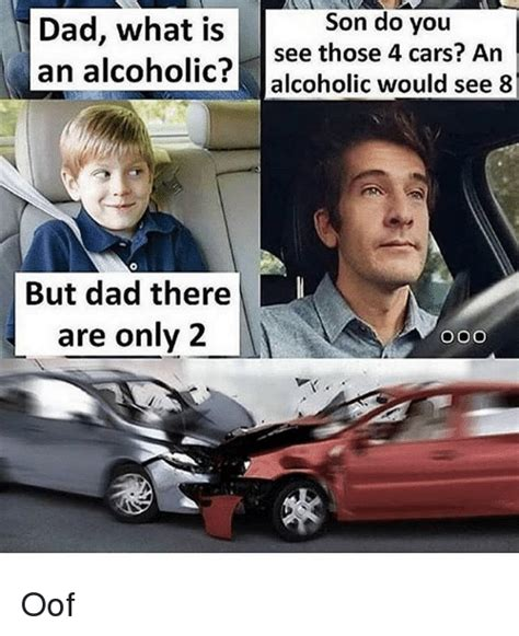 What Is An Meme - dad what is an alcoholic alcoholic would see 8 son do you see those 4 cars an but dad there