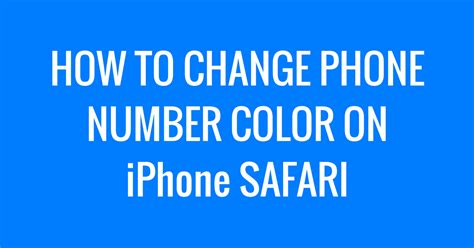 change phone number on iphone how to change phone number color on iphone safari