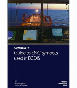 Np5012 Admiralty Guide To Enc Symbols Used In Ecdis 2nd