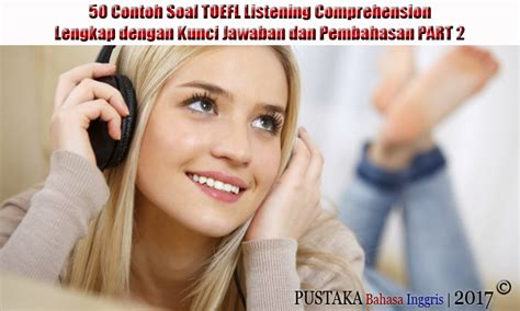 In this test, the subjects would first listen to an audio story around five minutes and then answer several question according to that story. 50 Contoh Soal TOEFL Listening Comprehension Lengkap ...