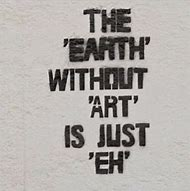 Earth without Art Is Just Eh Quote