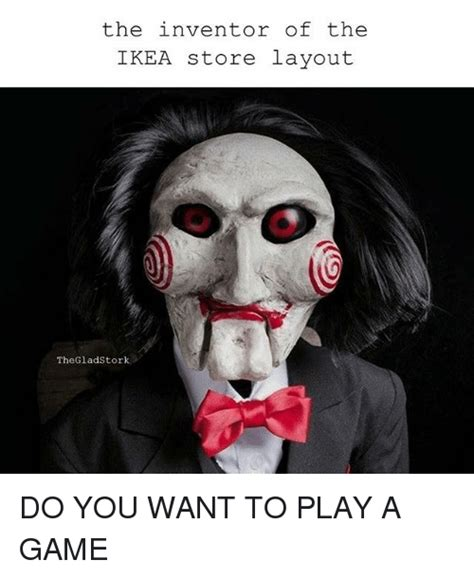 Do You Want To Play A Game Meme - the inventor of the ikea store layout thegladstork do you want to play a game ikea meme on sizzle